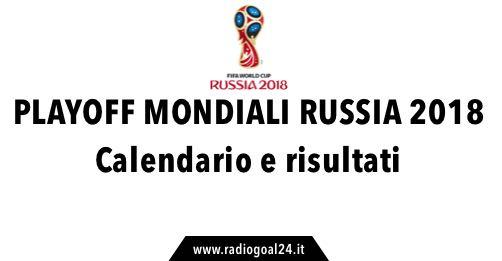 Mondiale Russia Calendario.Play Off Mondiali 2018 Calendario Risultati E Diretta