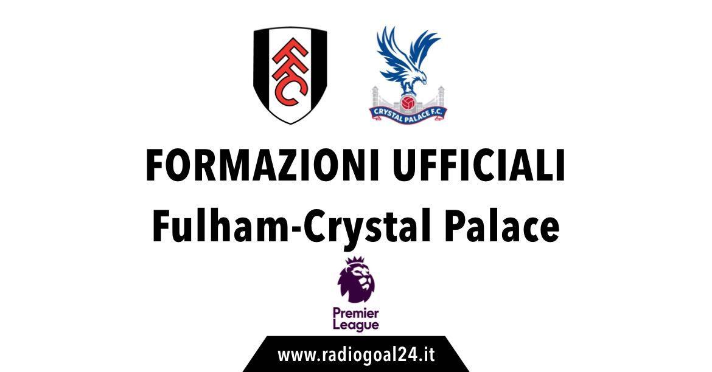 Fulham-Crystal Palace formazioni ufficiali
