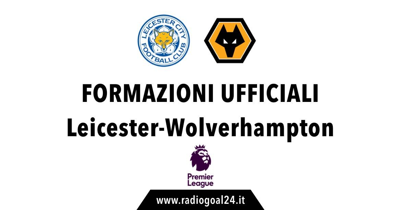 Leicester-Wolverhampton formazioni ufficiali