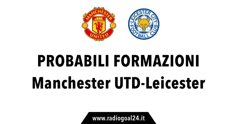 Manchester United-Leicester probabili formazioni