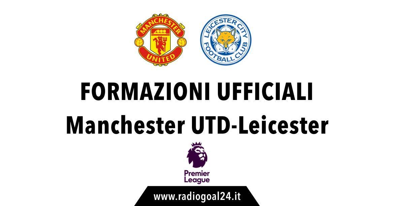 Manchester United-Leicester formazioni ufficiali