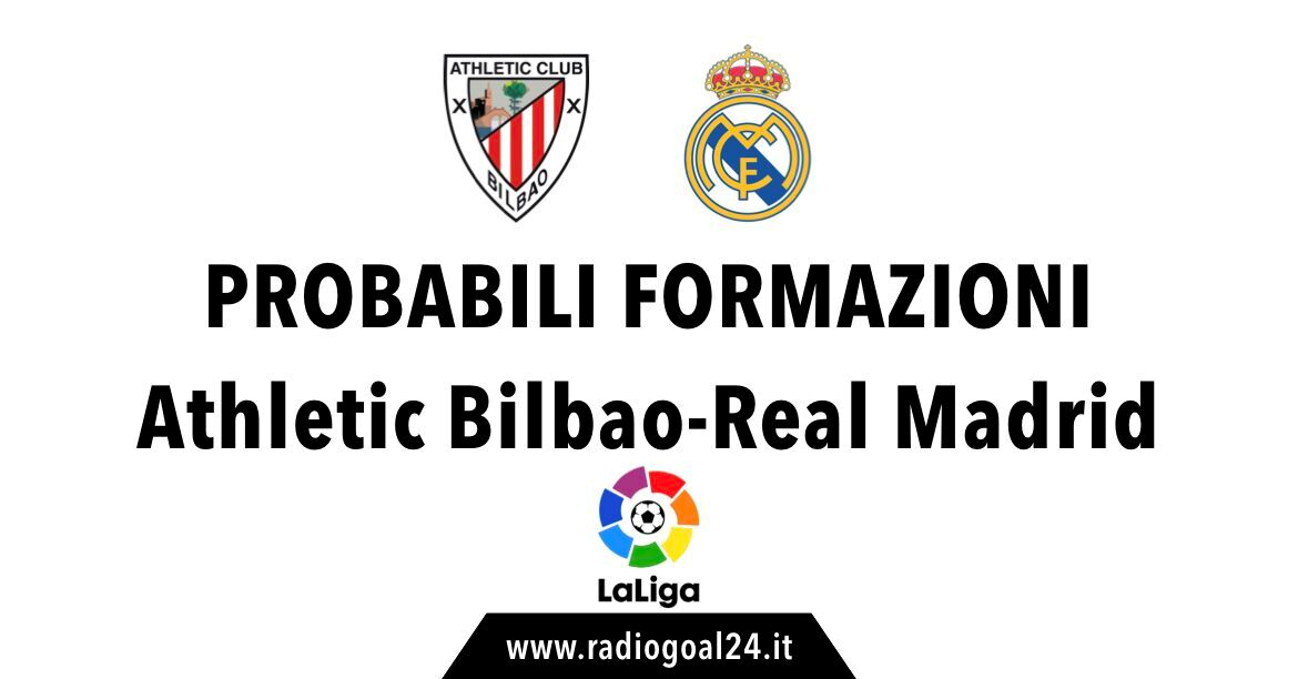 Athletic Bilbao-Real Madrid probabili formazioni