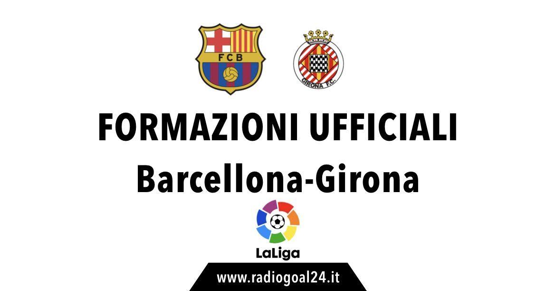 Barcellona-Girona formazioni uffficiali