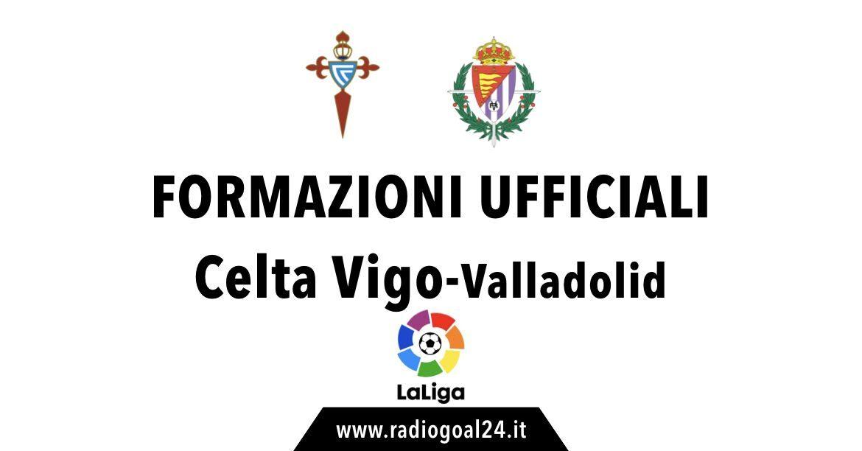 Celta Vigo-Real Valladolid formazioni ufficiali