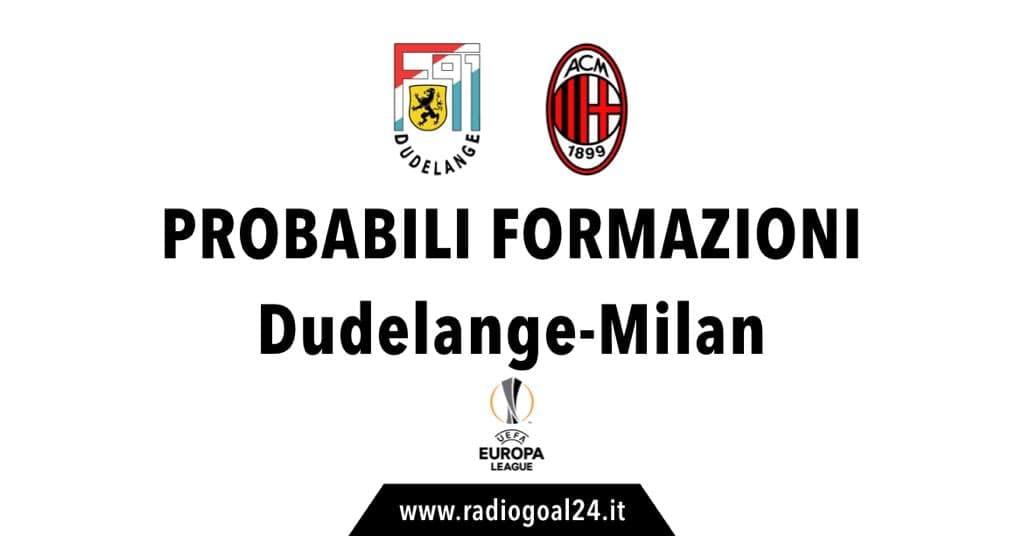 Dudelange-Milan probabili formazioni
