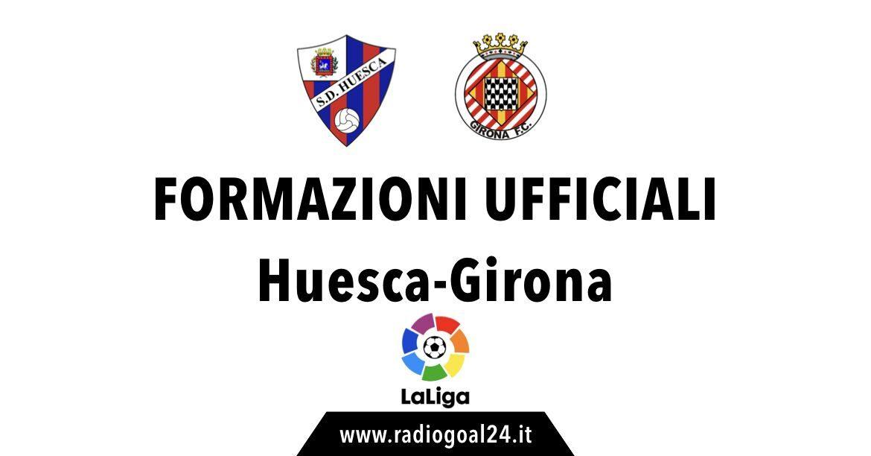 Huesca-Girona formazioni ufficiali