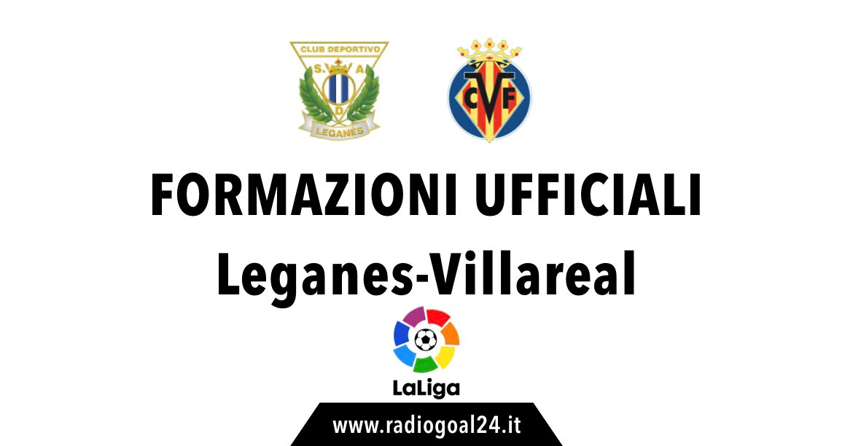 Leganes-Villareal formazioni ufficiali