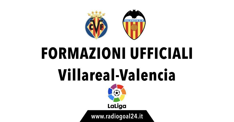 Villareal-Valencia formazioni ufficiali
