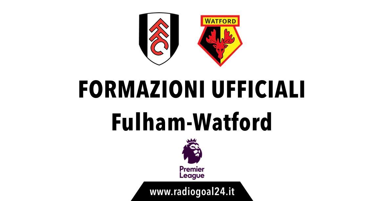 Fulham-Watford formazioni ufficiali