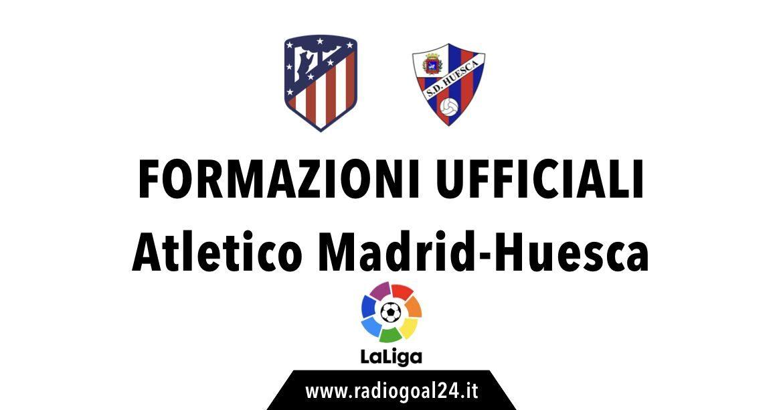 Atletico Madrid-Huesca formazioni ufficiali