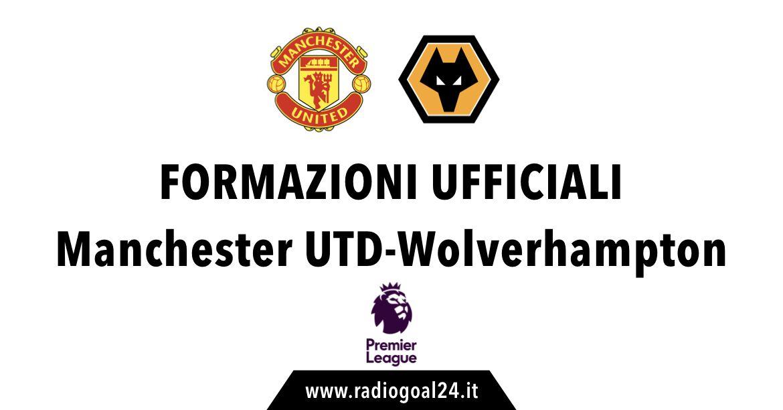 Manchester United-Wolverhampton formazioni ufficiali