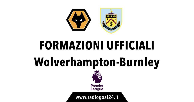 Wolverhampton-Burnley formazioni ufficiali