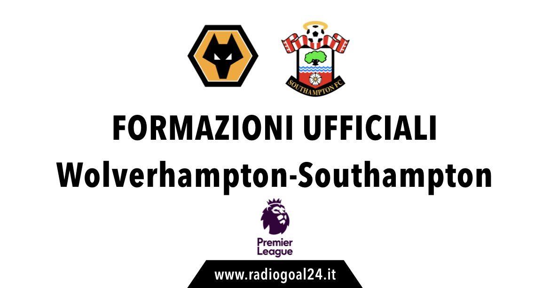 Wolverhampton-Southampton formazioni ufficiali