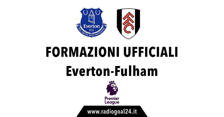 Everton-Fulham formazioni ufficiali