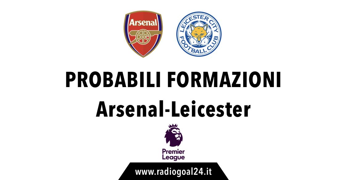 Arsenal-Leicester probabili formazioni