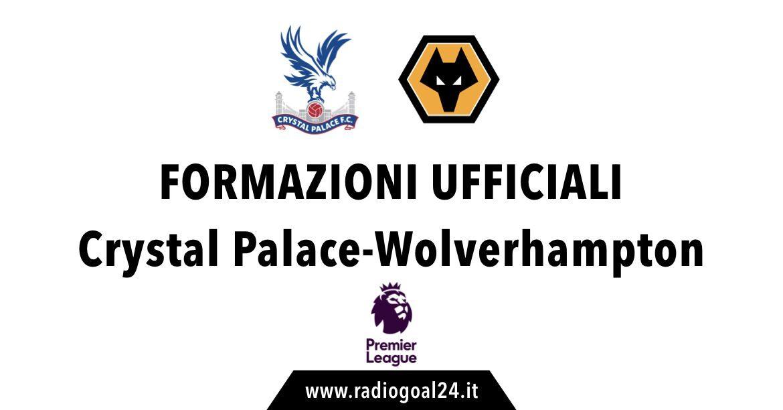 Crystal Palace-Wolves formazioni ufficiali