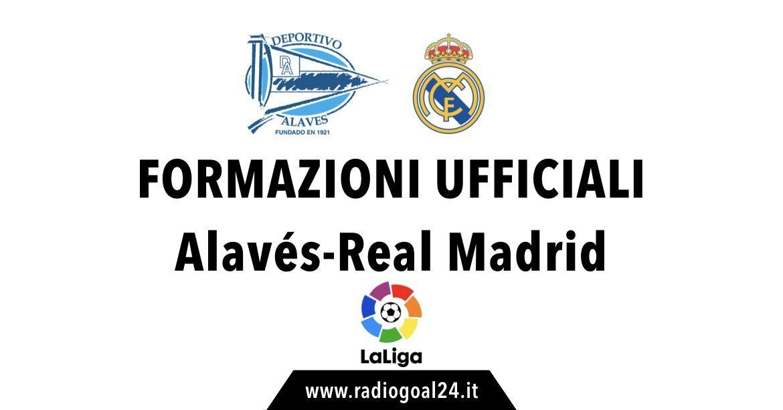 Alaves-Real Madrid formazioni ufficiali