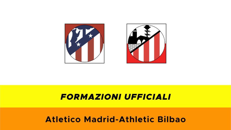 Atletico Madrid-Bilbao formazioni ufficiali