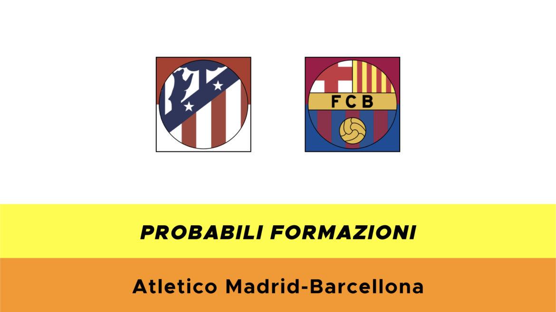 Atletico Madrid-Barcellona probabili formazioni