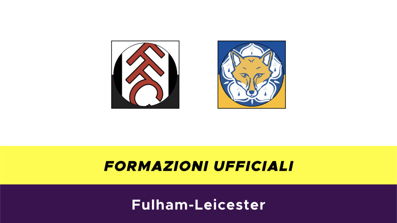 Fulham-Leicester formazioni ufficiali