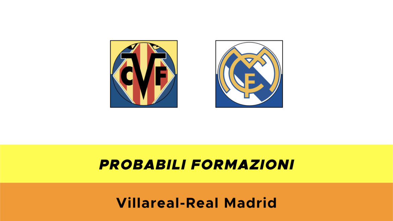 Villarreal-Real Madrid probabili formazioni