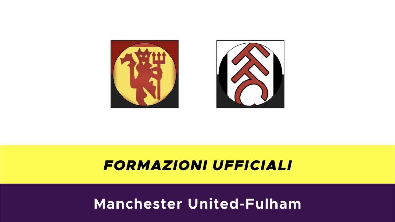 Manchester United-Fulham formazioni ufficiali
