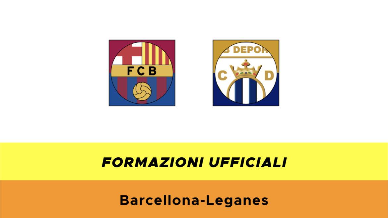 Barcellona-Leganès formazioni ufficiali
