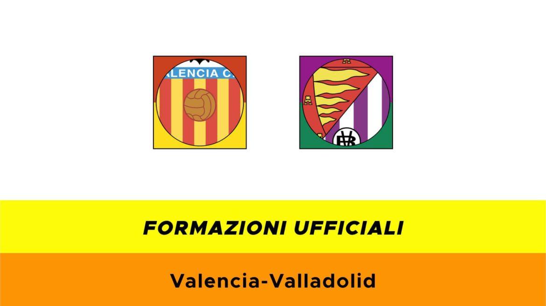 Valencia-Valladolid formazioni ufficiali