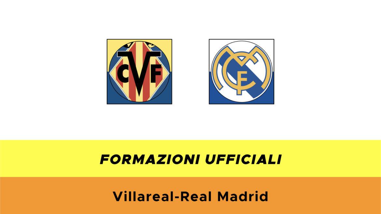 Villareal-Real Madrid formazioni ufficiali