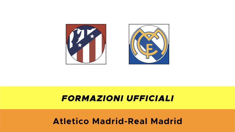 Atlètico Madrid-Real Madrid formazioni ufficiali