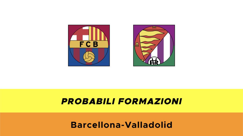 Barcellona-Valladolid probabili formazioni