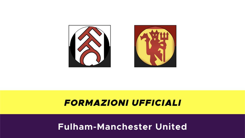 Fulham-Manchester United formazioni ufficiali