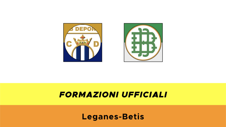 Leganès-Betis formazioni ufficiali