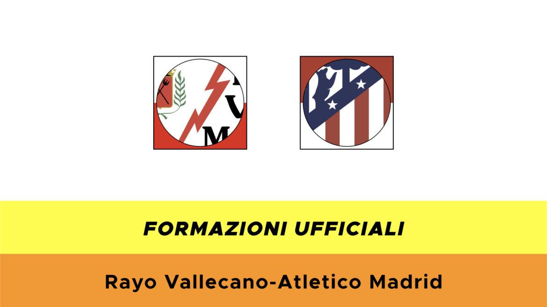 Rayo Vallecano-Atlètico Madrid formazioni ufficiali