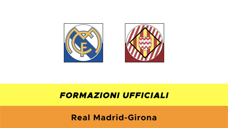 Real Madrid-Girona formazioni ufficiali