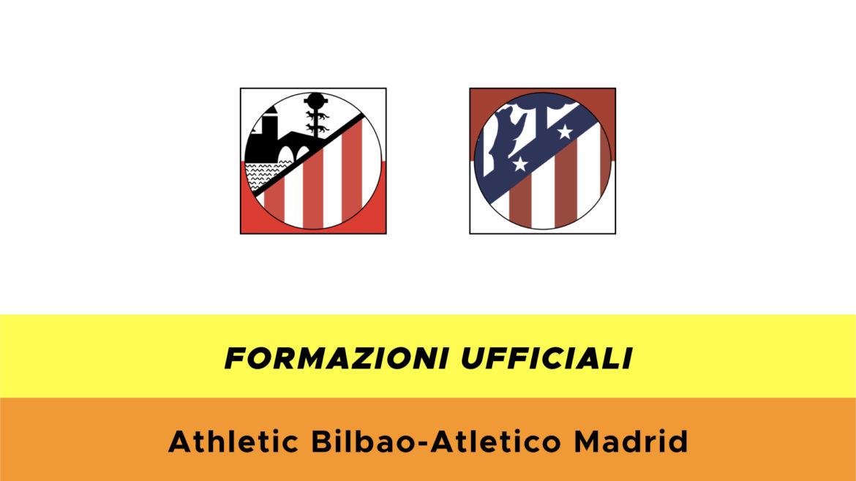 Atletico Bilbao-Atletico Madrid formazioni ufficiali
