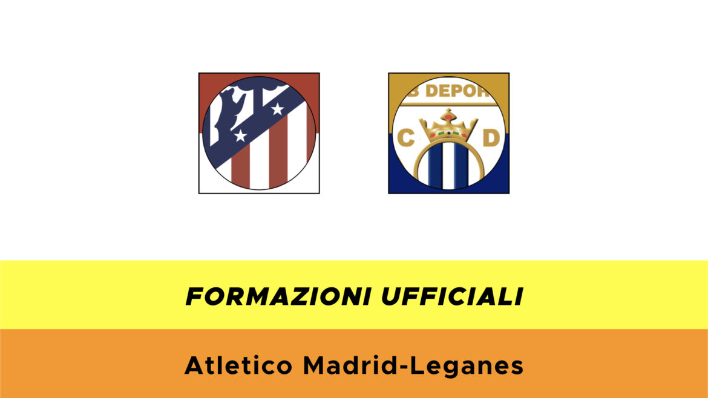 Atletico Madrid-Leganès formazioni ufficiali