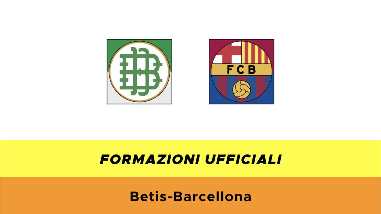 Betis-Barcellona formazioni ufficiali