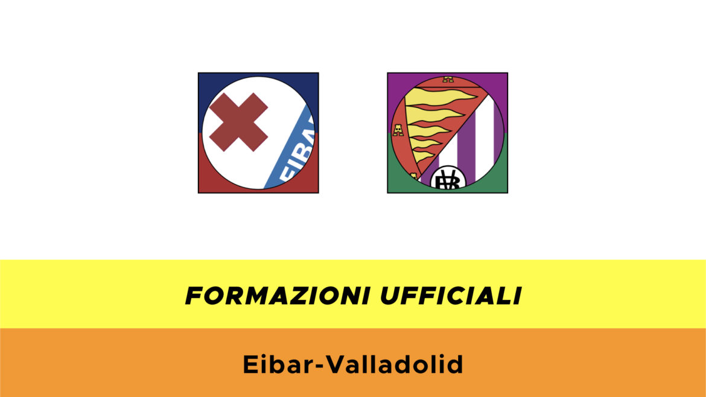 Eibar-Valladolid formazioni ufficiali