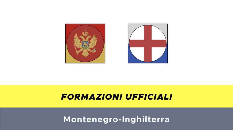 Montenegro-Inghilterra formazioni ufficiali