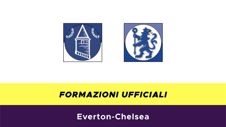 Everton-Chelsea formazioni ufficiali