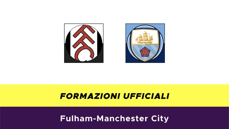 Fulham-Manchester City formazioni ufficiali
