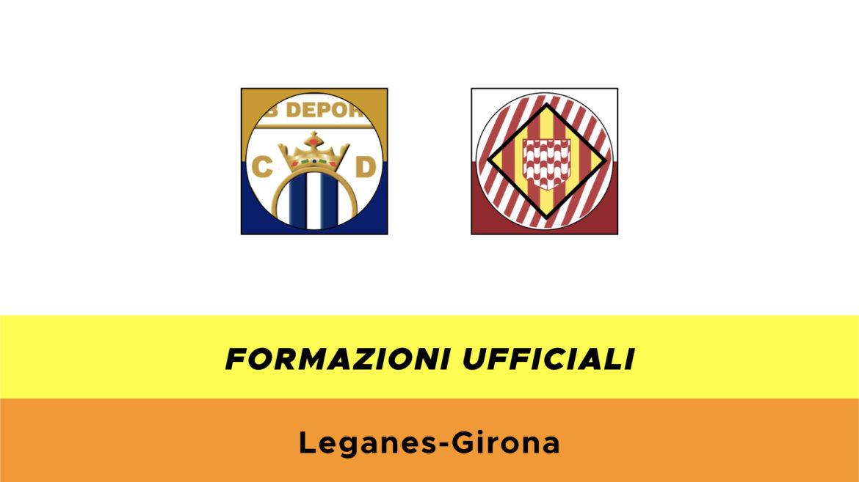 Leganès-Girona formazioni ufficiali