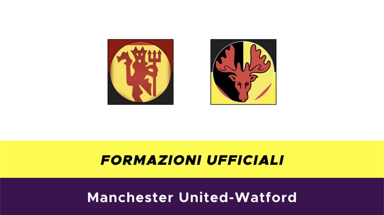 Manchester United-Watford formazioni ufficiali