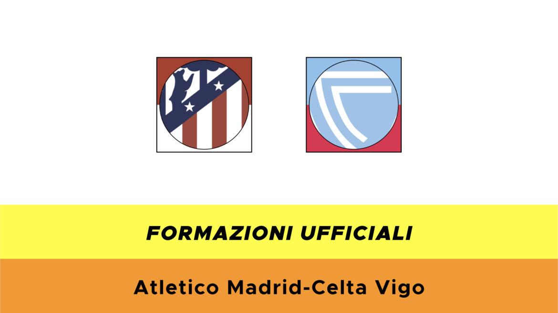 Atletico Madrid-Celta Vigo formazioni ufficiali