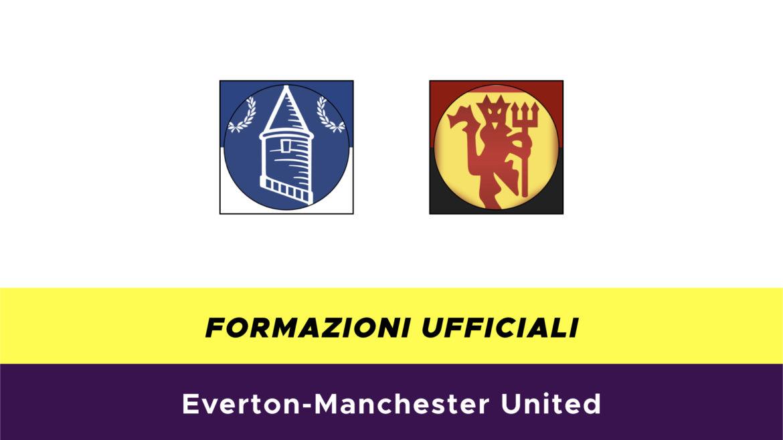 Everton-Manchester United formazioni ufficiali