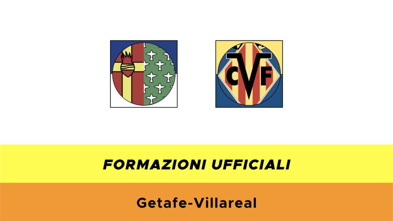 Getafe-Villarreal formazioni ufficiali