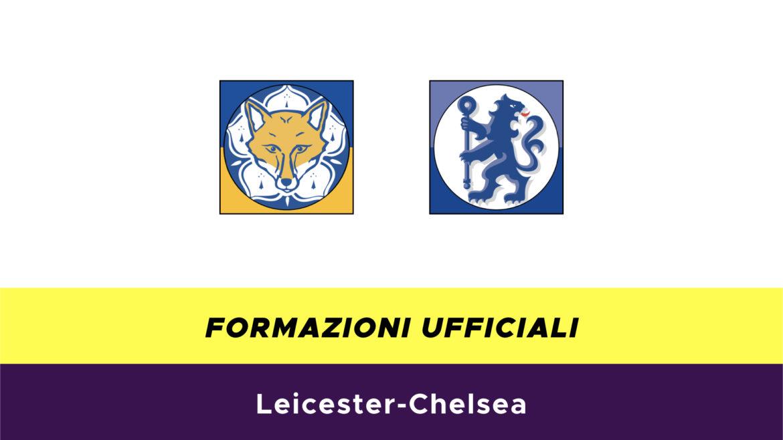 Leicester-Chelsea formazioni ufficiali