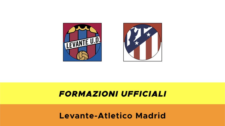 Levante-Atletico Madrid formazioni ufficiali