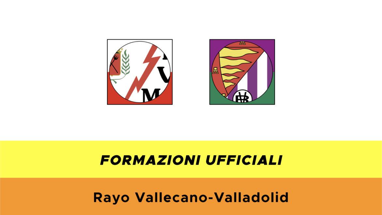 Rayo Vallecano-Valladolid formazioni ufficiali